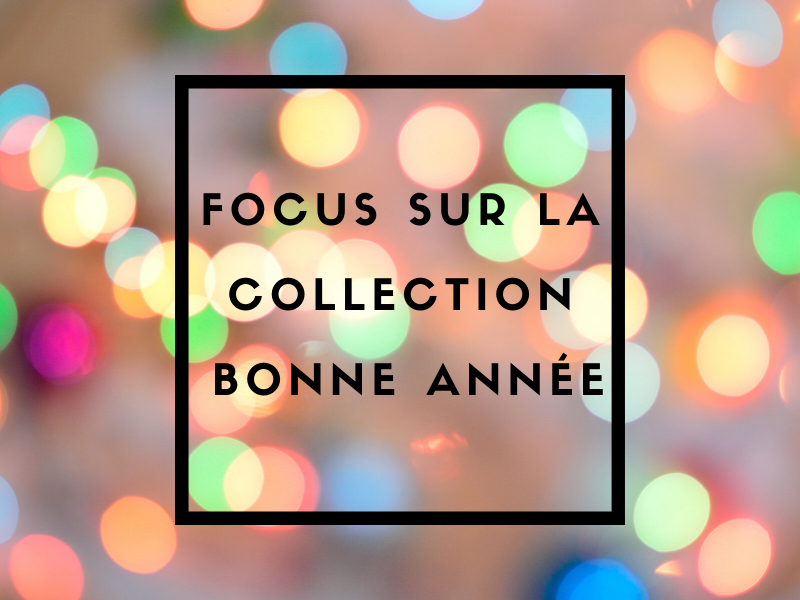 Focus sur la collection BONNE ANNEEE