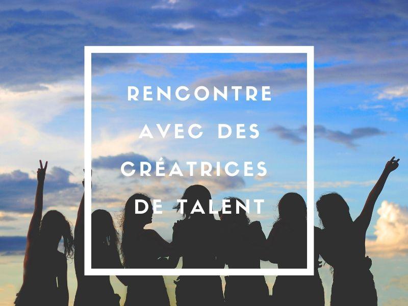 Rencontre avec des créatrices de talent